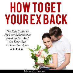How To Get Your Ex Back by Mary Gottman audiobook