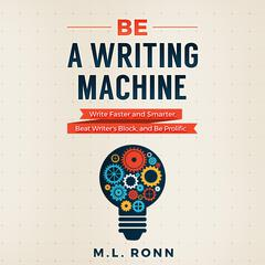 Be a Writing Machine by M.L. Ronn audiobook
