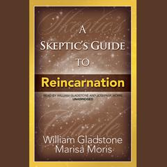 A Skeptic's Guide to Reincarnation by William Gladstone audiobook