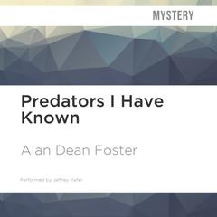 Predators I Have Known by Alan Dean Foster audiobook