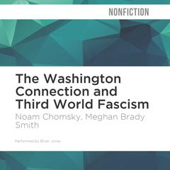 The Washington Connection and Third World Fascism by Noam Chomsky audiobook