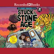 Stuck in the Stone Age by  Geoff Rodkey audiobook
