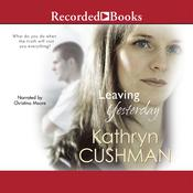 Leaving Yesterday by  Kathryn Cushman audiobook