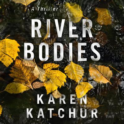 River Bodies by Karen Katchur audiobook