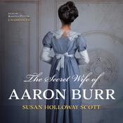 The Secret Wife of Aaron Burr by  Susan Holloway Scott audiobook