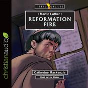 Martin Luther: Reformation Fire by  Catherine Mackenzie audiobook