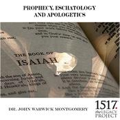 Prophecy, Eschatology and Apologetics by  Dr. John Warwick Montgomery audiobook