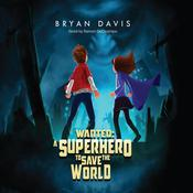 Wanted: A Superhero To Save The World by  Bryan Davis audiobook