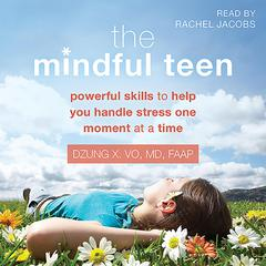 The Mindful Teen by Dzung Vo audiobook
