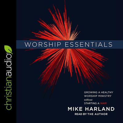 Worship Essentials by Mike Harland audiobook