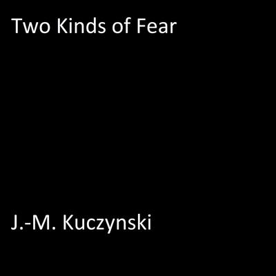 Two Kinds of Fear by J.-M. Kuczynski audiobook