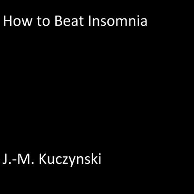 How to Beat Insomnia by J.-M. Kuczynski audiobook