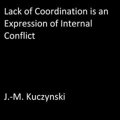 Lack of Coordination is an Expression of Internal Conflict by J.-M. Kuczynski audiobook