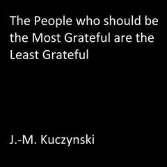 The People Who Should be the Most Grateful are the Least Grateful by J.-M. Kuczynski audiobook