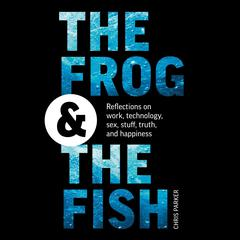 The Frog and the Fish by Chris Parker audiobook