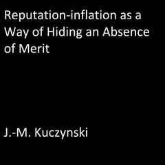 Reputation-Inflation as a Way of Hiding an Absence of Merit by J.-M. Kuczynski audiobook