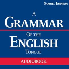 A Grammar of the English Tongue by Samuel Johnson audiobook