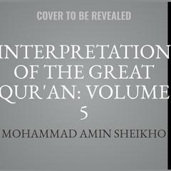 Interpretation of the Great Qur'an: Volume 5 by Mohammad Amin Sheikho audiobook
