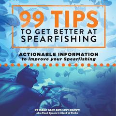 99 Tips to Get Better at Spearfishing by Isaac Daly audiobook