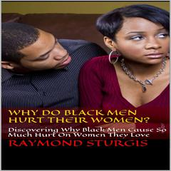 Why Do Black Men Hurt Their Women? by Raymond Sturgis audiobook