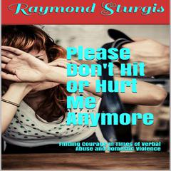 Please Don't Hit or Hurt Me Anymore! by Raymond Sturgis audiobook