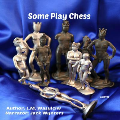Some Play Chess by L. M. Wasylciw audiobook