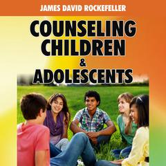 Counseling Children and Adolescents by James David Rockefeller audiobook