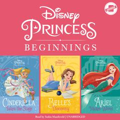 Disney Princess Beginnings: Cinderella, Belle & Ariel by Disney Press,Liz Marsham,Tessa Roehl
