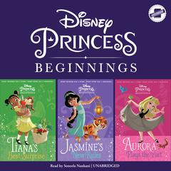 Disney Princess Beginnings: Jasmine, Tiana & Aurora by Disney Press audiobook