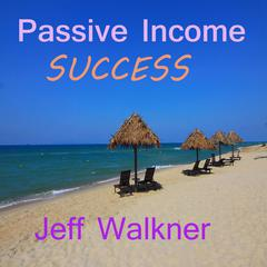 Passive Income Success by Jeff Walkner audiobook