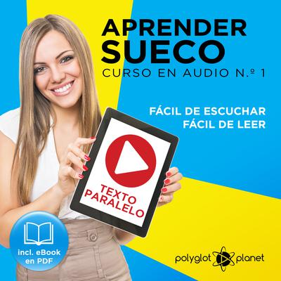 Aprender Sueco - Fácil de Leer - Fácil de Escuchar - Texto Paralelo: Curso en Audio No. 1 [Learn Swedish - Easy Reader - Easy Audio - Parallel Text: Audio Cousre No.1]: Lectura Fácil en Sueco [Easy Reading in Swedish] by Polyglot Planet audiobook