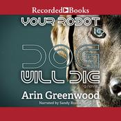 Your Robot Dog Will Die by  Arin Greenwood audiobook