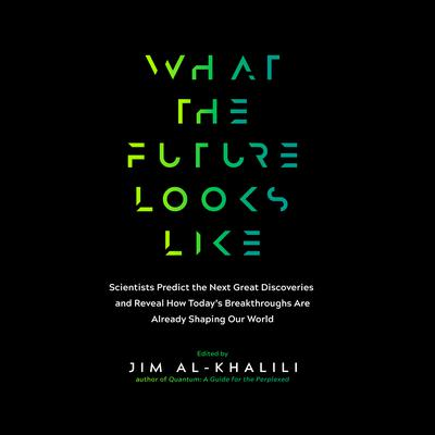 What the Future Looks Like by Jim al-Khalili audiobook