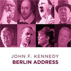 John F Kennedy Berlin Address by John F. Kennedy audiobook