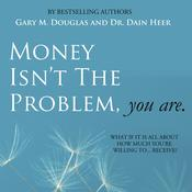 Money Isn't The Problem, You Are by  Dr. Dain Heer audiobook