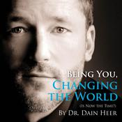 Being You, Changing The World by  Dr. Dain Heer audiobook