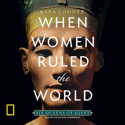 When Women Ruled the World by Kara Cooney audiobook