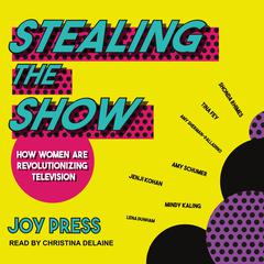 Stealing the Show by Joy Press audiobook