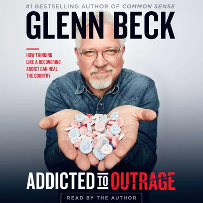 Addicted to Outrage by Glenn Beck audiobook