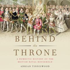 Behind the Throne by Adrian Tinniswood audiobook