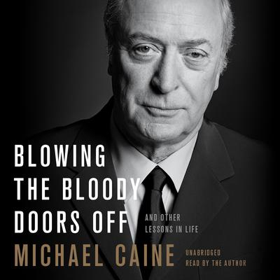 Blowing the Bloody Doors Off by Michael Caine audiobook