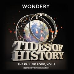 Tides of History: The Fall of Rome, Vol. 1