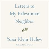 Letters to My Palestinian Neighbor by  Yossi Klein Halevi audiobook
