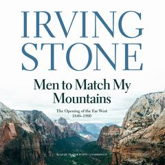 Men to Match My Mountains by Irving Stone audiobook