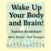 Wake Up Your Body and Brain by  Sandra Bradshaw audiobook