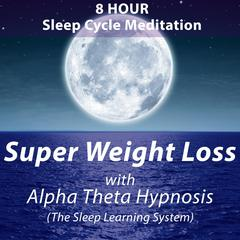 Super Weight Loss with Alpha Theta Hypnosis (The Sleep Learning System) by Joel Thielke audiobook