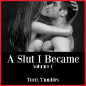A Slut I Became #1 by  Torri Tumbles audiobook
