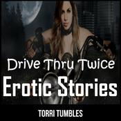 Drive Thru Twice Erotic Stories  by  Torri Tumbles audiobook