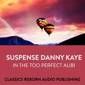 Suspense  Danny Kaye in  The Too Perfect Alibi by  Classics Reborn Audio Publishing audiobook
