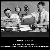 Victor Moore Andy The Witnessaka Honesty Insurance Company by  Amos & Andy audiobook